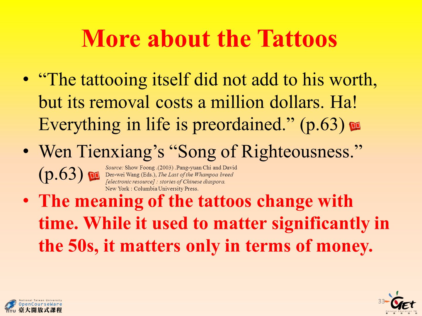 More about the Tattoos The tattooing itself did not add to his worth, but its removal costs a million dollars.