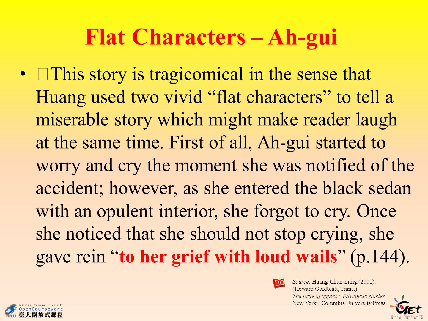 Flat Characters – Ah-gui This story is tragicomical in the sense that Huang used two vivid flat characters to tell a miserable story which might make reader laugh at the same time.