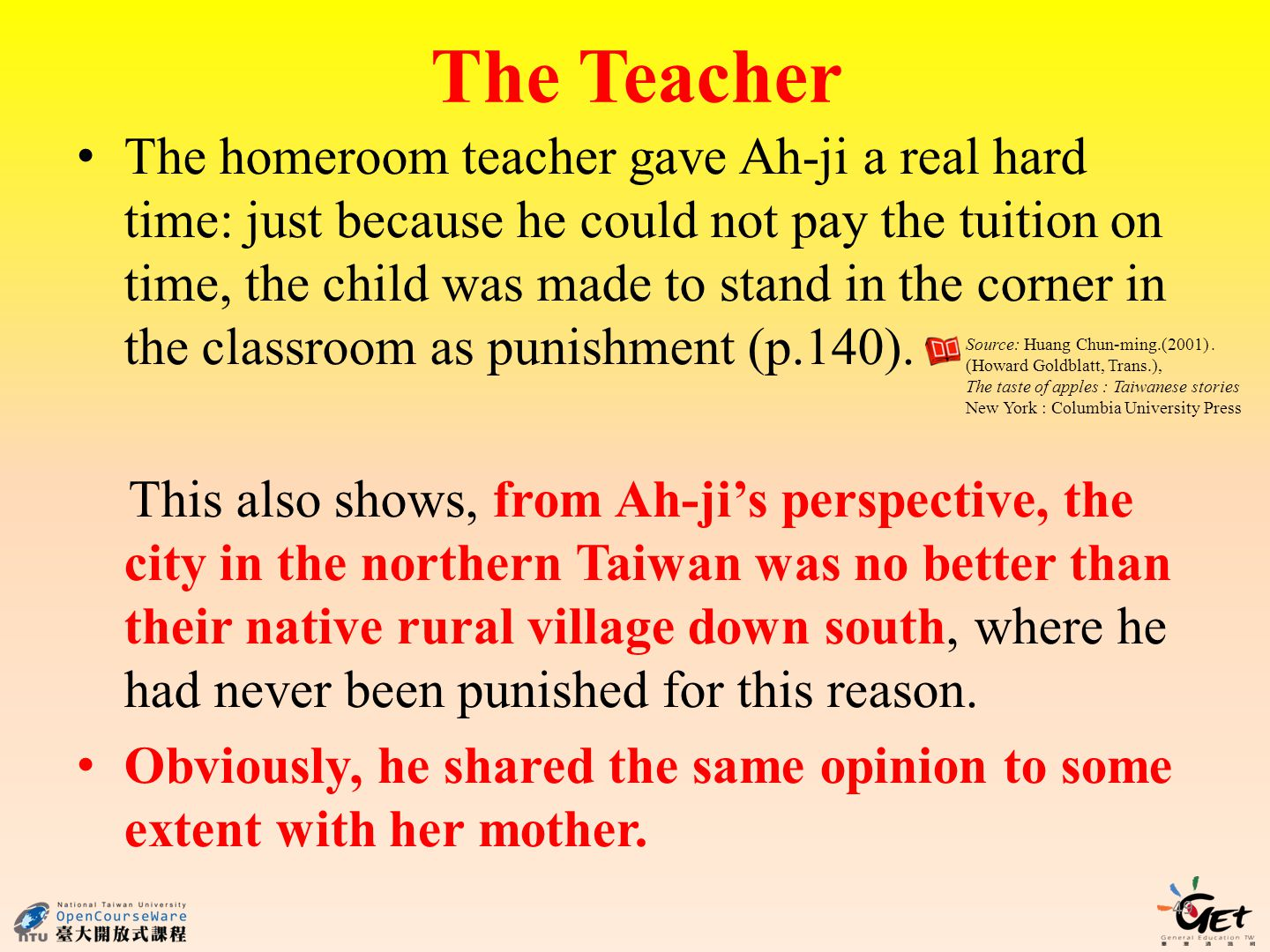 The Teacher The homeroom teacher gave Ah-ji a real hard time: just because he could not pay the tuition on time, the child was made to stand in the corner in the classroom as punishment (p.140).