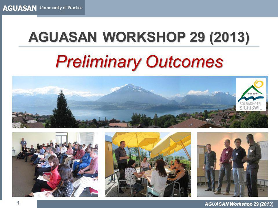 AGUASAN Community of Practice 1 AGUASAN WORKSHOP 29 (2013) Preliminary Outcomes AGUASAN Workshop 29 (2013 )