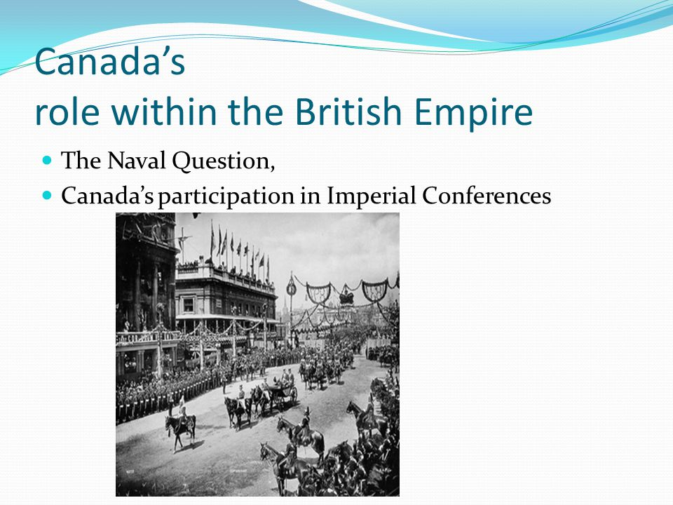 Canadas role within the British Empire The Naval Question, Canadas participation in Imperial Conferences