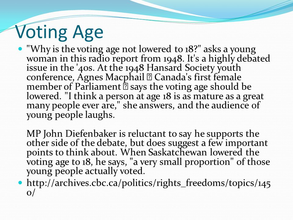 Voting Age Why is the voting age not lowered to 18? asks a young woman in this radio report from 1948.