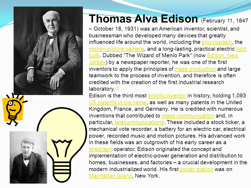 Thomas Alva Edison (February 11, 1847 – October 18, 1931) was an American inventor, scientist, and businessman who developed many devices that greatly