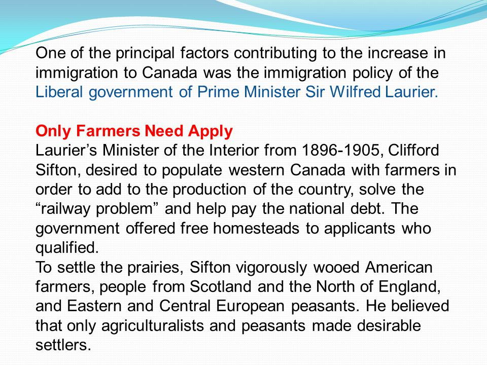 One of the principal factors contributing to the increase in immigration to Canada was the immigration policy of the Liberal government of Prime Minis
