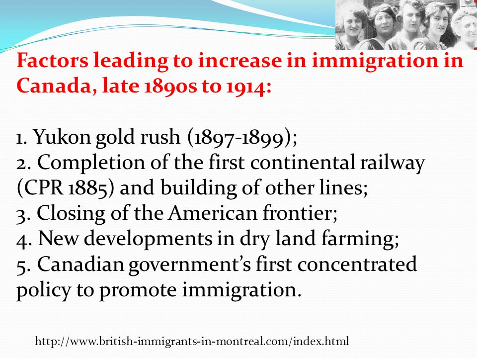 Factors leading to increase in immigration in Canada, late 1890s to 1914: 1. Yukon gold rush (1897-1899); 2. Completion of the first continental railw