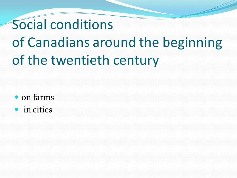 Social conditions of Canadians around the beginning of the twentieth century on farms in cities