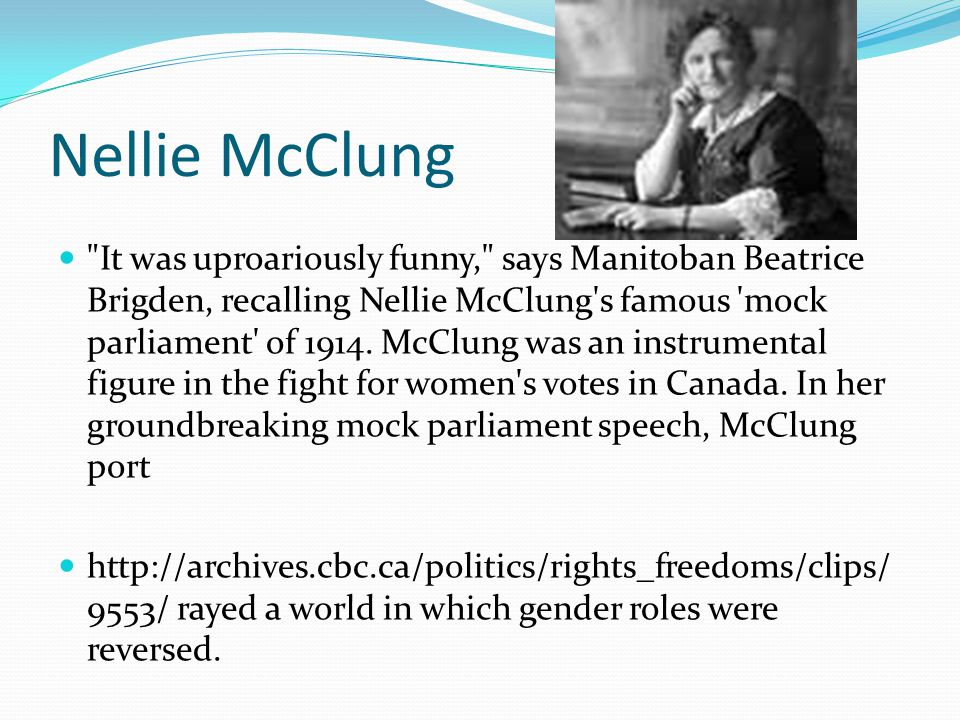 Nellie McClung It was uproariously funny, says Manitoban Beatrice Brigden, recalling Nellie McClung s famous mock parliament of 1914.