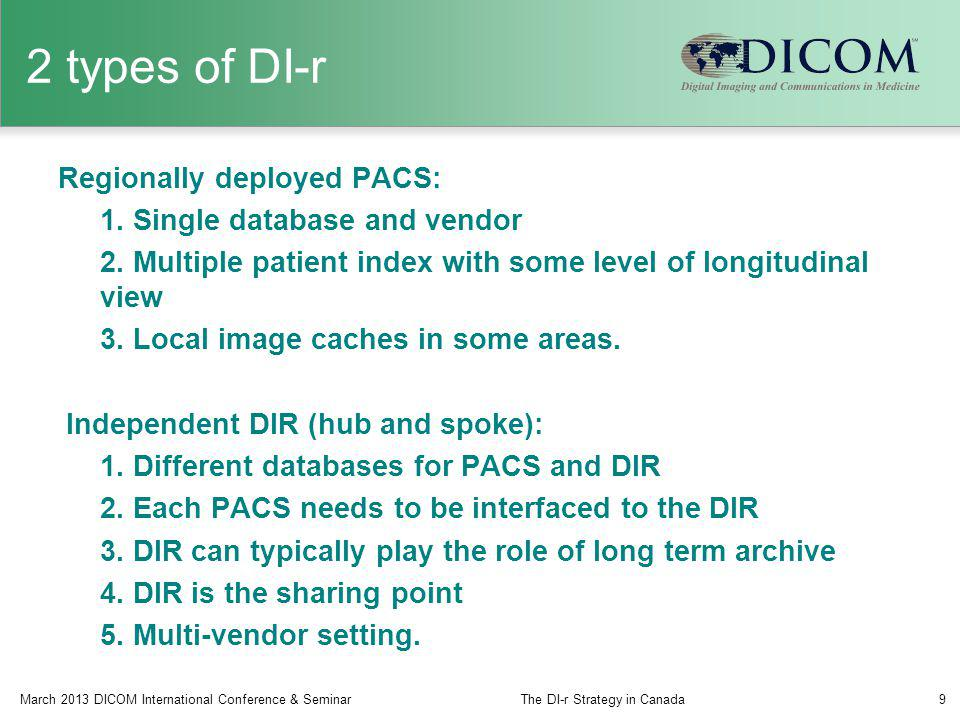 2 types of DI-r Regionally deployed PACS: 1. Single database and vendor 2. Multiple patient index with some level of longitudinal view 3. Local image