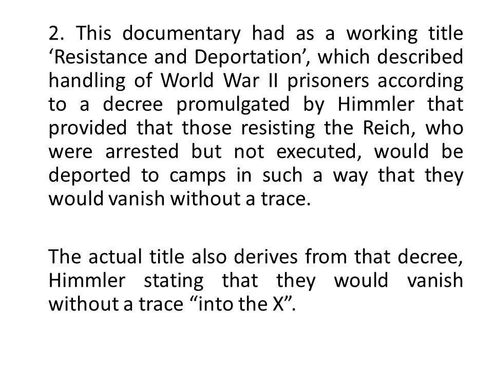2. This documentary had as a working title Resistance and Deportation, which described handling of World War II prisoners according to a decree promul