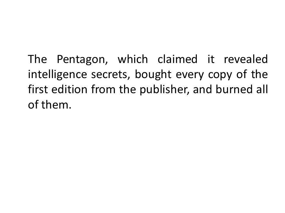 The Pentagon, which claimed it revealed intelligence secrets, bought every copy of the first edition from the publisher, and burned all of them.