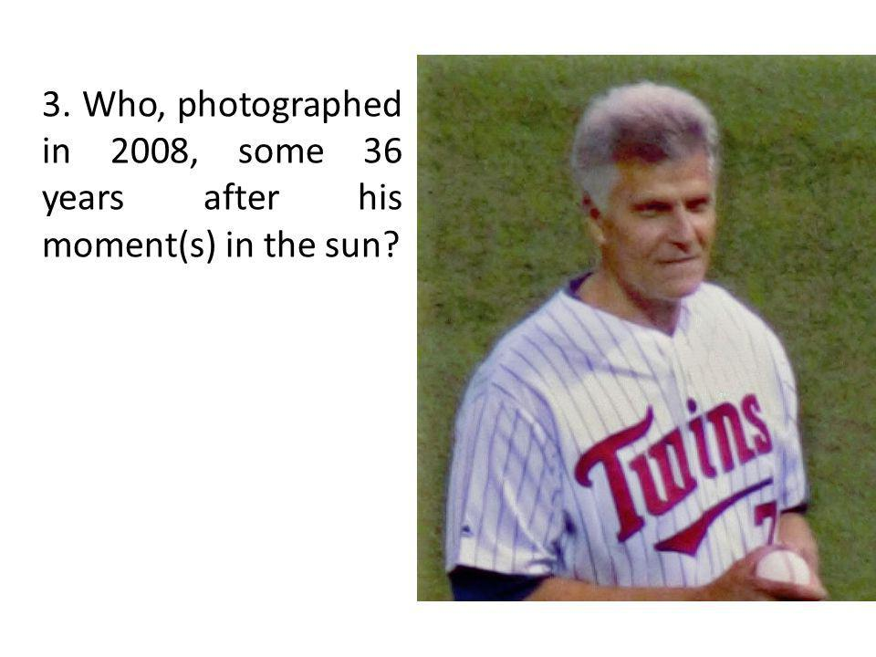 3. Who, photographed in 2008, some 36 years after his moment(s) in the sun