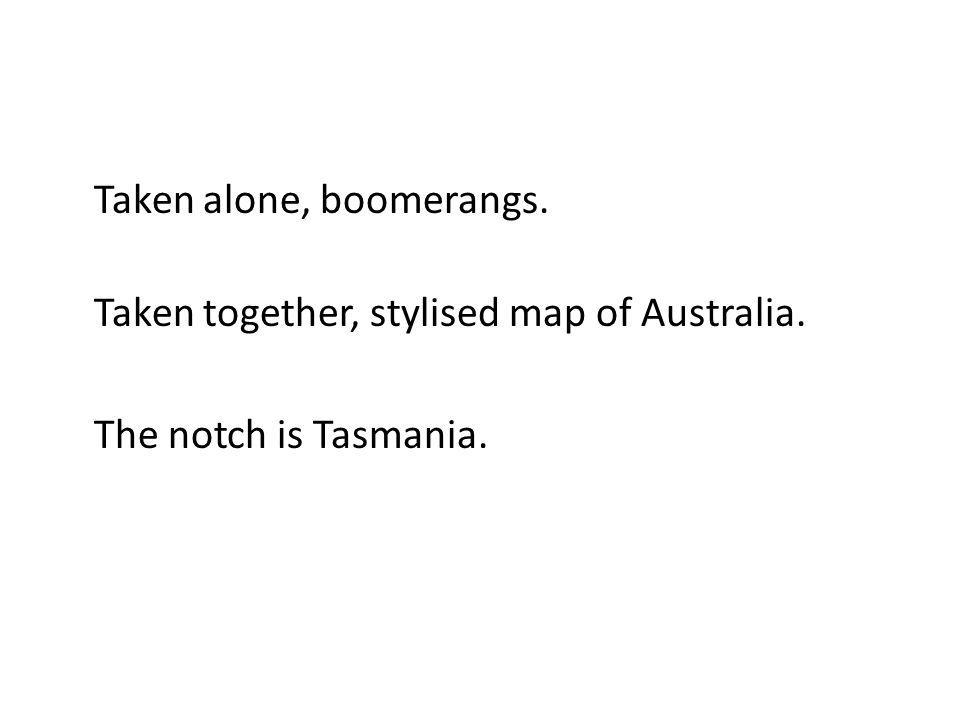 Taken alone, boomerangs. Taken together, stylised map of Australia. The notch is Tasmania.