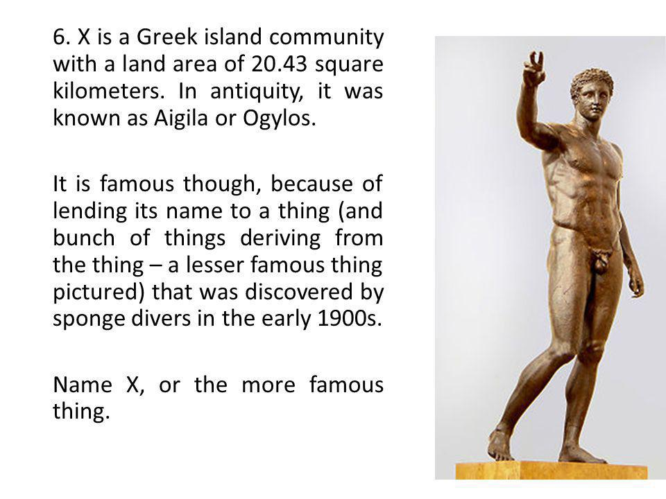 6.X is a Greek island community with a land area of 20.43 square kilometers.