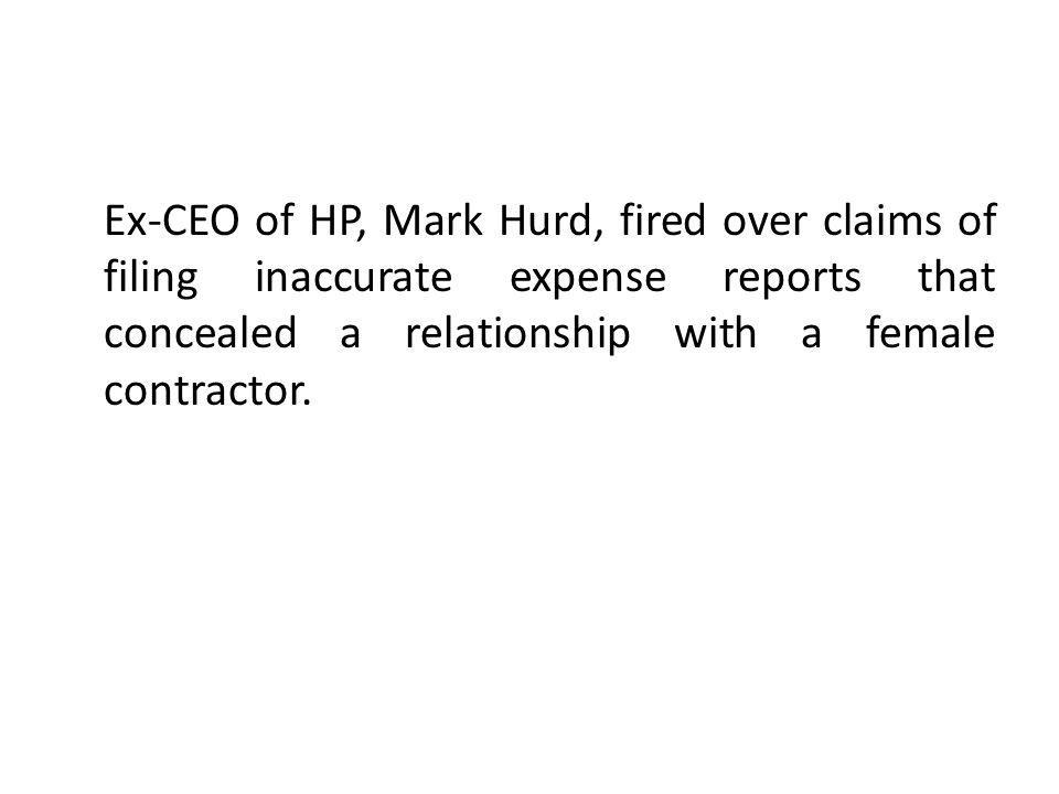 Ex-CEO of HP, Mark Hurd, fired over claims of filing inaccurate expense reports that concealed a relationship with a female contractor.