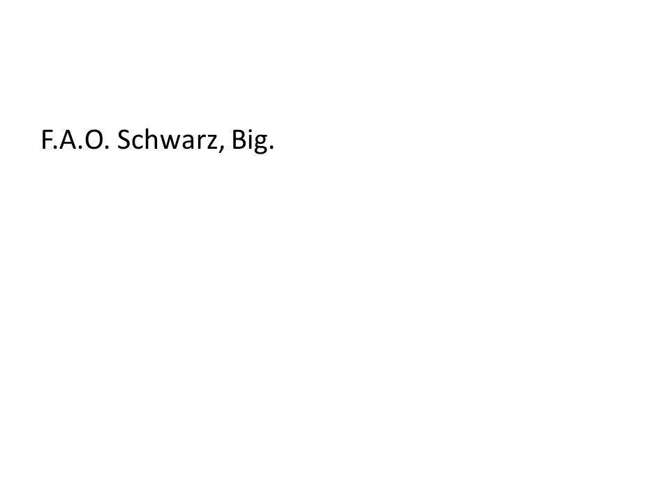 F.A.O. Schwarz, Big.