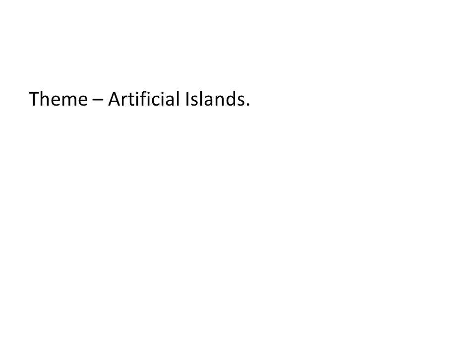 Theme – Artificial Islands.