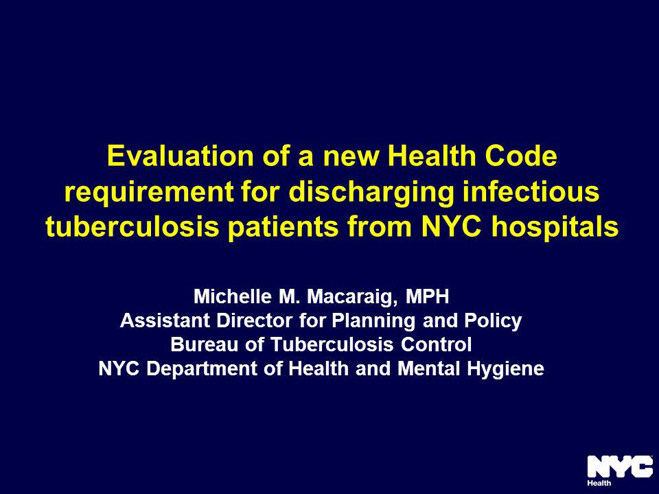 Evaluation of a new Health Code requirement for discharging infectious tuberculosis patients from NYC hospitals Michelle M.