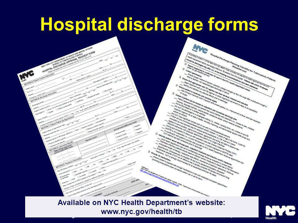 Hospital discharge forms Available on NYC Health Departments website: www.nyc.gov/health/tb