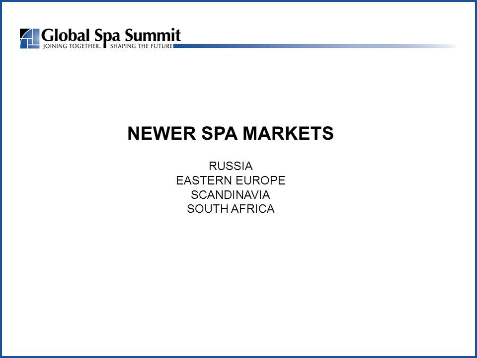 NEWER SPA MARKETS RUSSIA EASTERN EUROPE SCANDINAVIA SOUTH AFRICA