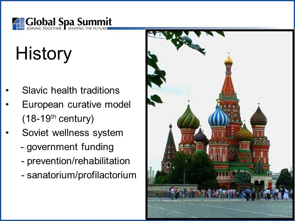 History Slavic health traditions European curative model (18-19 th century) Soviet wellness system - government funding - prevention/rehabilitation -