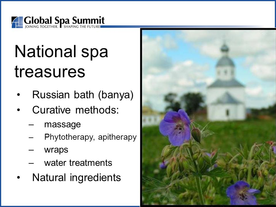 National spa treasures Russian bath (banya) Curative methods: –massage –Phytotherapy, apitherapy –wraps –water treatments Natural ingredients