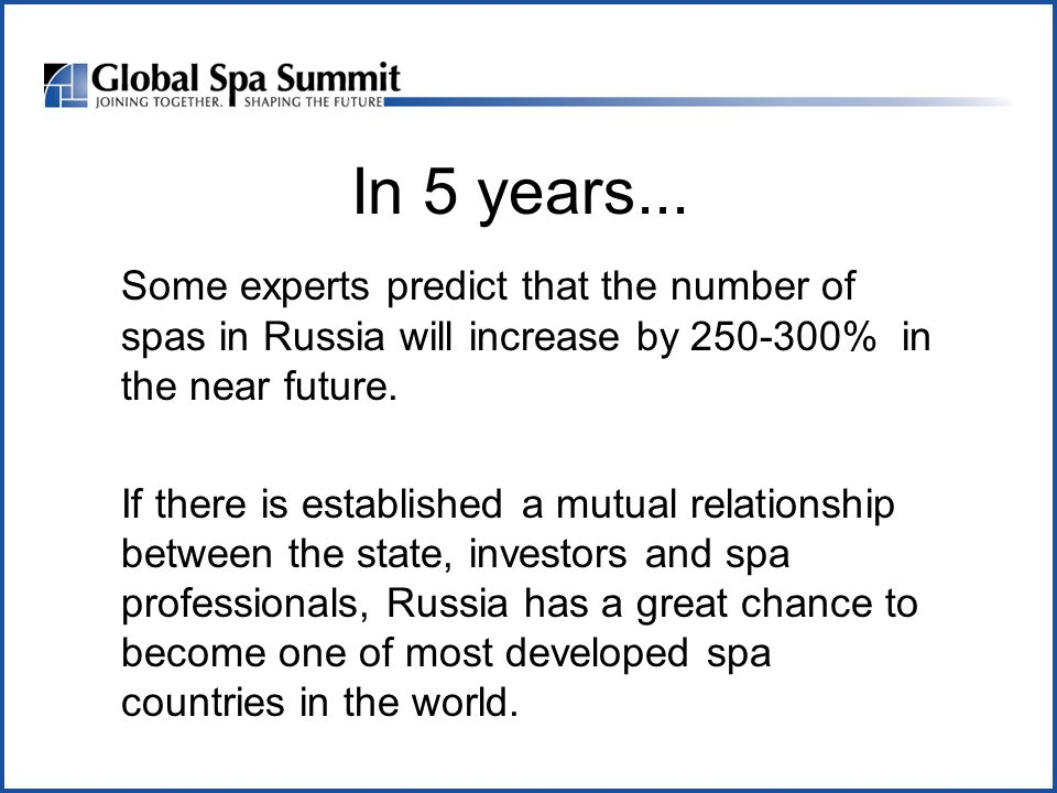 In 5 years... Some experts predict that the number of spas in Russia will increase by 250-300% in the near future. If there is established a mutual re