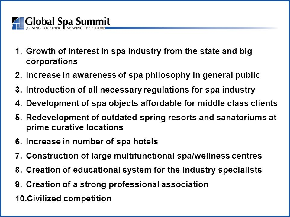 1.Growth of interest in spa industry from the state and big corporations 2.Increase in awareness of spa philosophy in general public 3.Introduction of