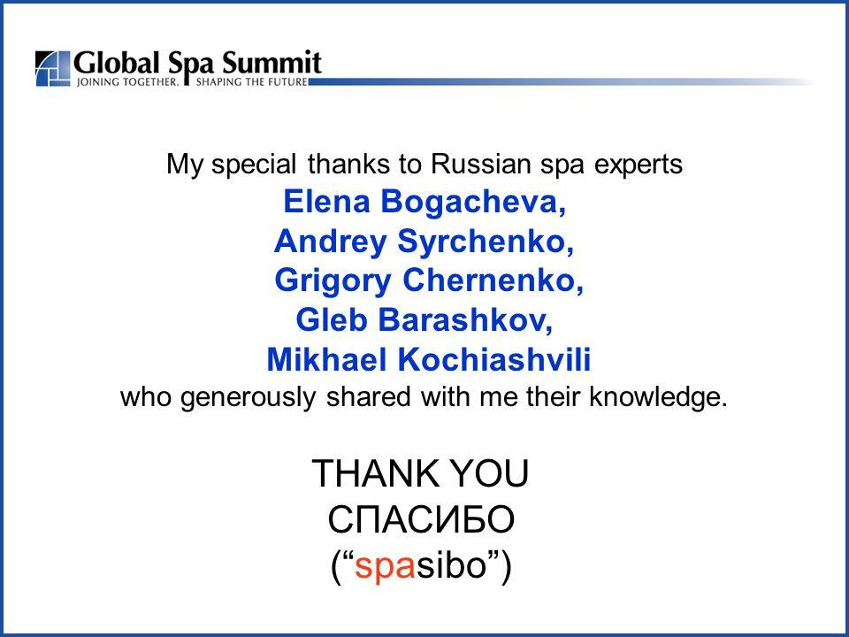THANK YOU СПАСИБО (spasibo) My special thanks to Russian spa experts Elena Bogacheva, Andrey Syrchenko, Grigory Chernenko, Gleb Barashkov, Mikhael Kochiashvili who generously shared with me their knowledge.