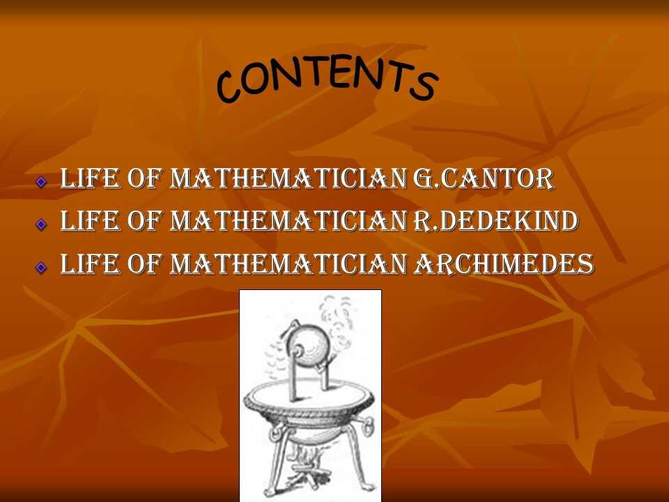 LIFE OF MATHEMATICIAN G.CANTOR LIFE OF MATHEMATICIAN R.DEDEKIND LIFE OF MATHEMATICIAN ARCHIMEDES