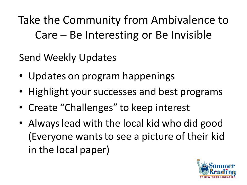 Take the Community from Ambivalence to Care – Be Interesting or Be Invisible Updates on program happenings Highlight your successes and best programs