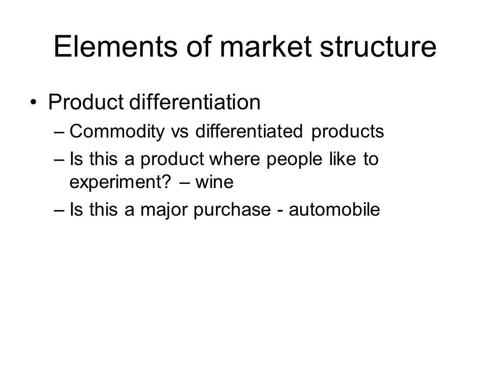 Barriers to entry Product differentiation Large initial investment Control of raw materials Can you start small and expand later.
