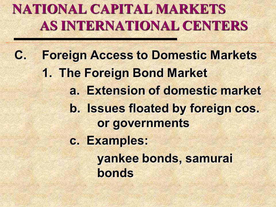 NATIONAL CAPITAL MARKETS AS INTERNATIONAL CENTERS C.Foreign Access to Domestic Markets 1.
