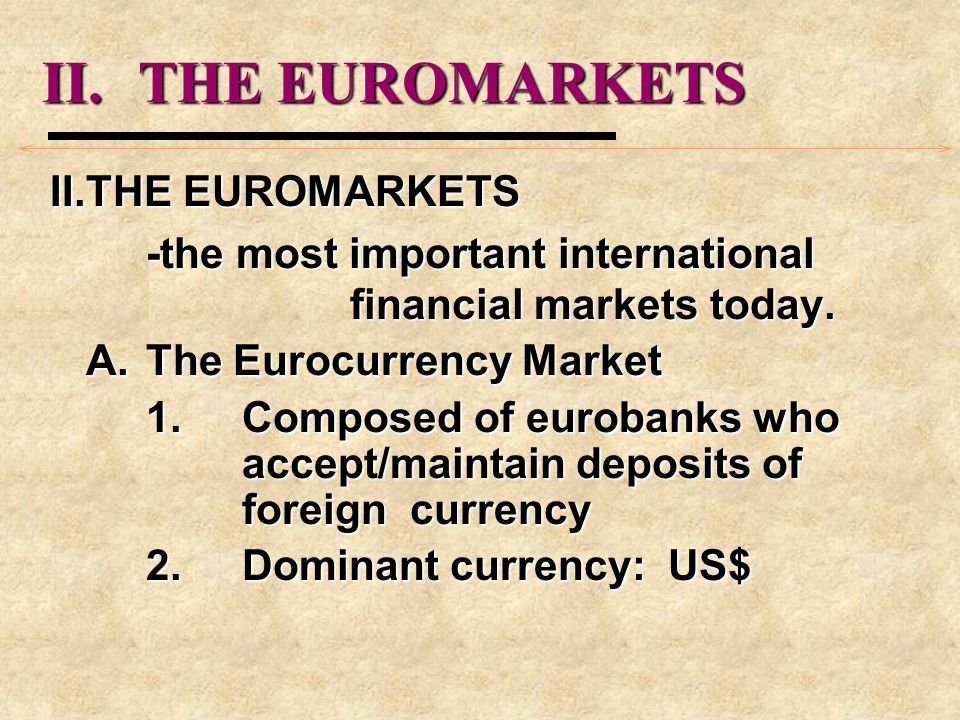 II.THE EUROMARKETS -the most important international financial markets today.