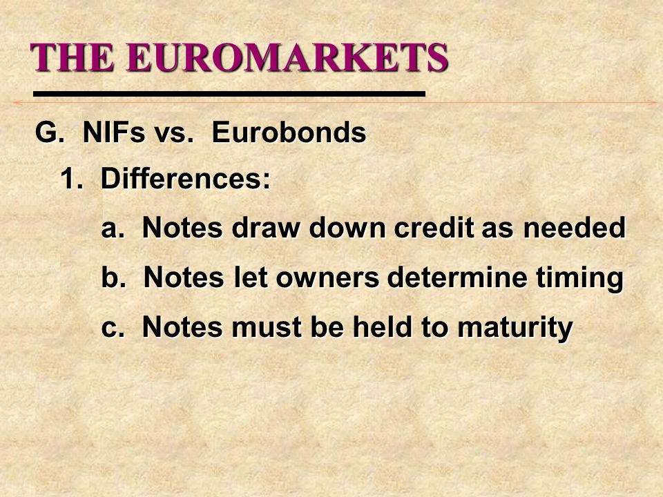 THE EUROMARKETS G. NIFs vs. Eurobonds 1. Differences: a.