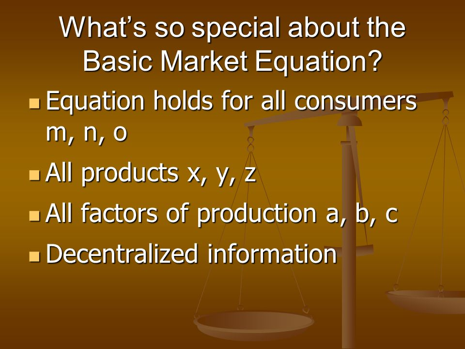 Whats so special about the Basic Market Equation? Equation holds for all consumers m, n, o Equation holds for all consumers m, n, o All products x, y,