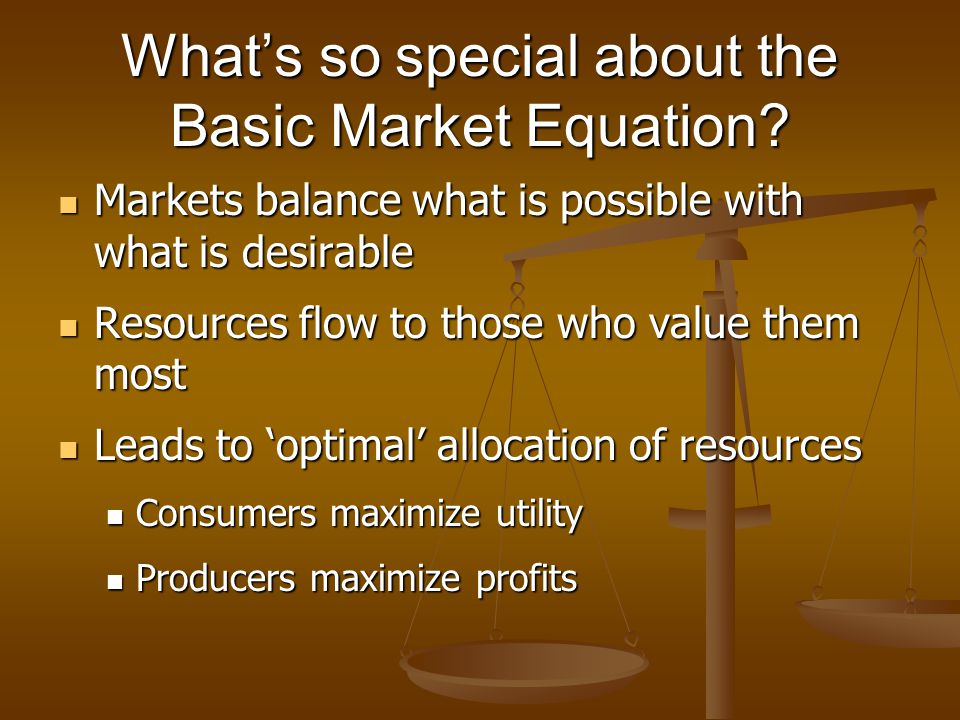 Whats so special about the Basic Market Equation? Markets balance what is possible with what is desirable Markets balance what is possible with what i