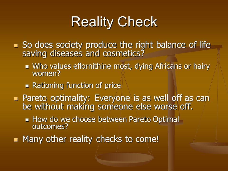 Reality Check So does society produce the right balance of life saving diseases and cosmetics? So does society produce the right balance of life savin