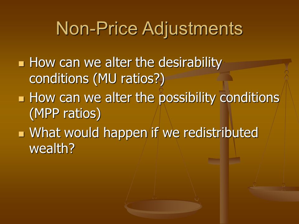 Non-Price Adjustments How can we alter the desirability conditions (MU ratios?) How can we alter the desirability conditions (MU ratios?) How can we a
