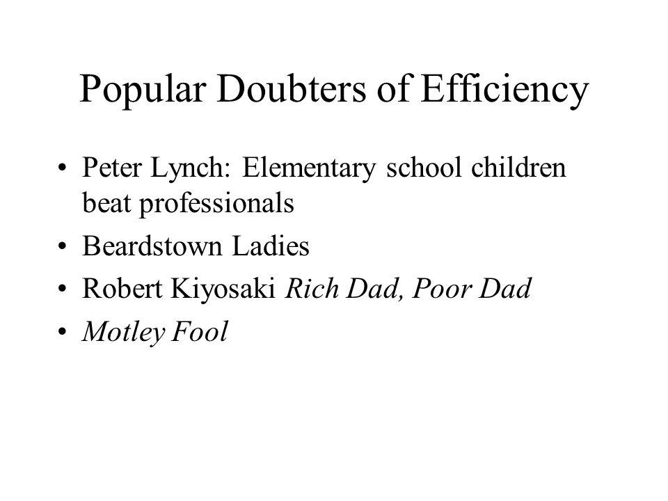Popular Doubters of Efficiency Peter Lynch: Elementary school children beat professionals Beardstown Ladies Robert Kiyosaki Rich Dad, Poor Dad Motley