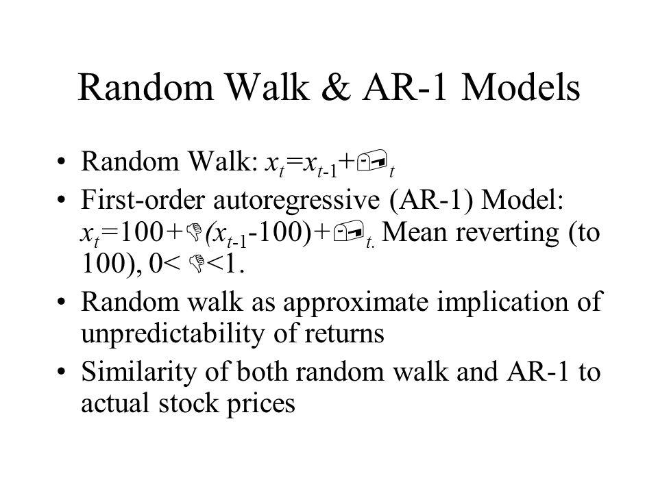 Random Walk & AR-1 Models Random Walk: x t =x t-1 + t First-order autoregressive (AR-1) Model: x t =100+ (x t-1 -100)+ t. Mean reverting (to 100), 0<
