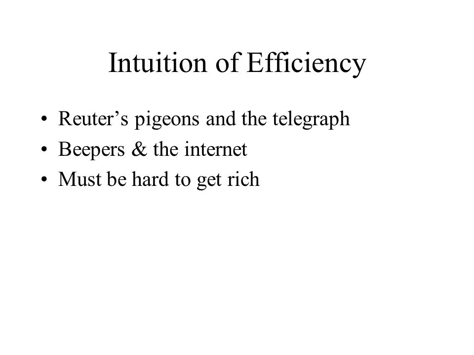 Intuition of Efficiency Reuters pigeons and the telegraph Beepers & the internet Must be hard to get rich