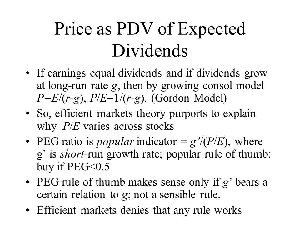 Price as PDV of Expected Dividends If earnings equal dividends and if dividends grow at long-run rate g, then by growing consol model P=E/(r-g), P/E=1