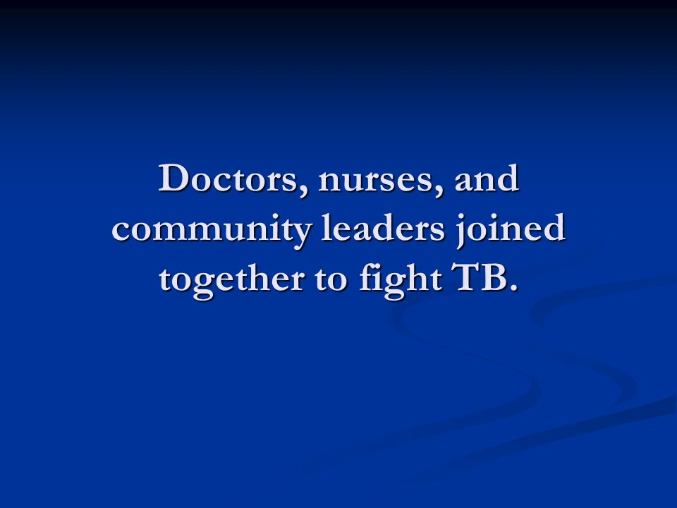 Doctors, nurses, and community leaders joined together to fight TB.