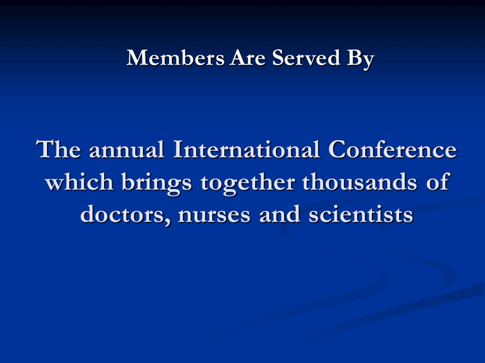 The annual International Conference which brings together thousands of doctors, nurses and scientists Members Are Served By