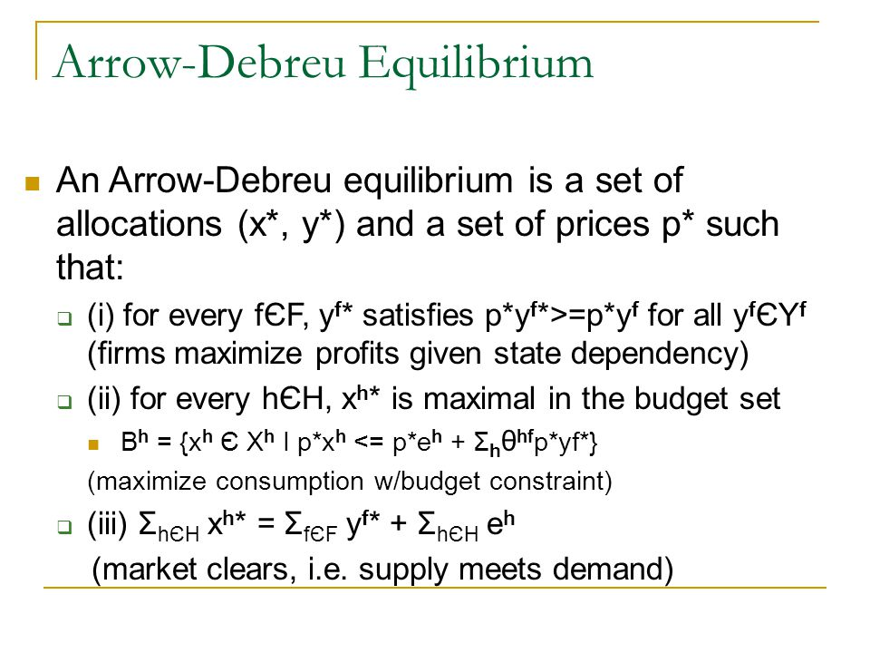 Arrow-Debreu Equilibrium An Arrow-Debreu equilibrium is a set of allocations (x*, y*) and a set of prices p* such that: (i) for every fЄF, y f * satis