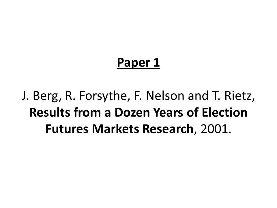 Paper 1 J. Berg, R. Forsythe, F. Nelson and T. Rietz, Results from a Dozen Years of Election Futures Markets Research, 2001.