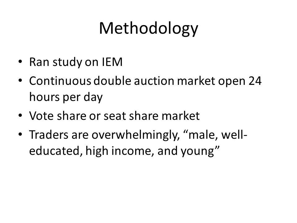 Methodology Ran study on IEM Continuous double auction market open 24 hours per day Vote share or seat share market Traders are overwhelmingly, male, well- educated, high income, and young