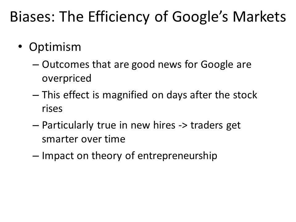Optimism – Outcomes that are good news for Google are overpriced – This effect is magnified on days after the stock rises – Particularly true in new h