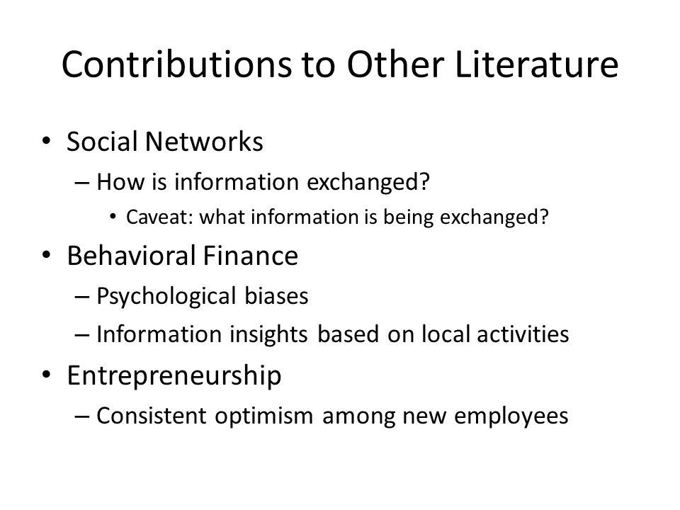 Contributions to Other Literature Social Networks – How is information exchanged.