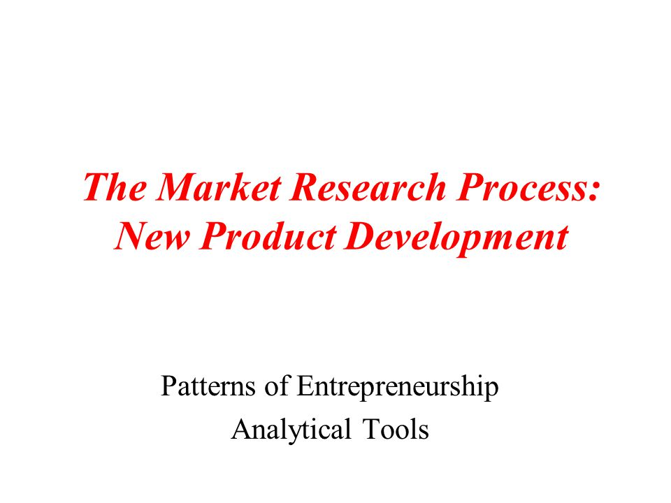 The Market Research Process: New Product Development Patterns of Entrepreneurship Analytical Tools